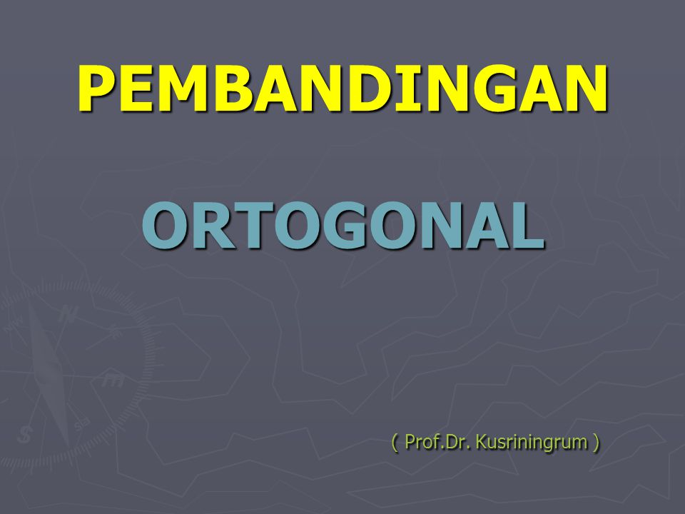 PEMBANDINGAN ORTOGONAL ( Prof.Dr. Kusriningrum )