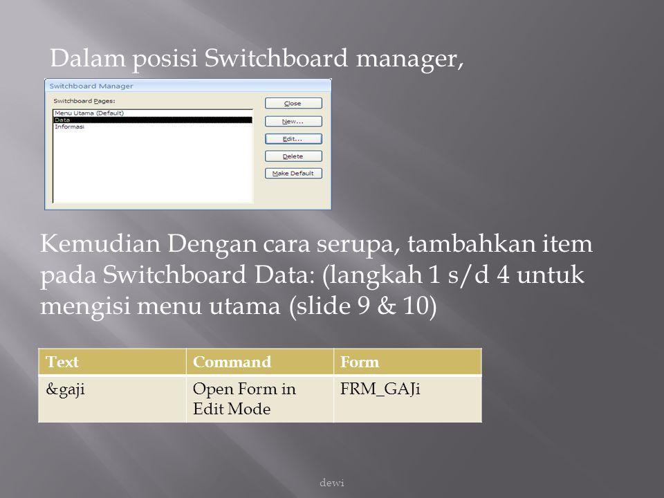 Dalam posisi Switchboard manager, Kemudian Dengan cara serupa, tambahkan item pada Switchboard Data: (langkah 1 s/d 4 untuk mengisi menu utama (slide 9 & 10)
