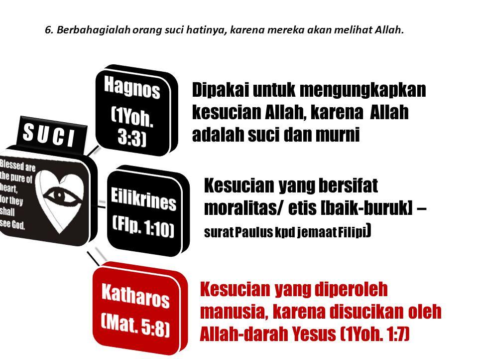 Hagnos (1Yoh. 3:3) S U C I Katharos (Mat. 5:8) Eilikrines (Flp. 1:10)