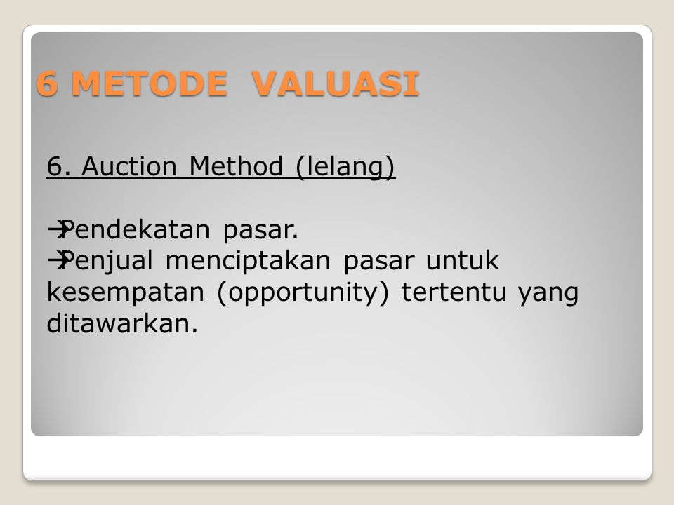6 METODE VALUASI 6. Auction Method (lelang) Pendekatan pasar.