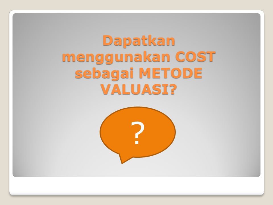 Dapatkan menggunakan COST sebagai METODE VALUASI