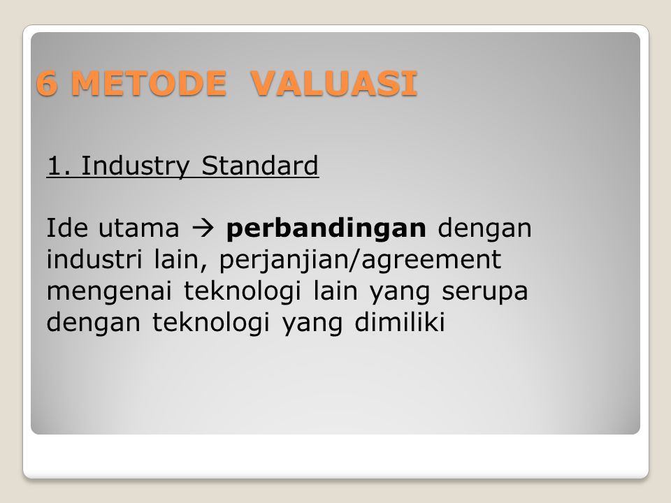 6 METODE VALUASI 1. Industry Standard