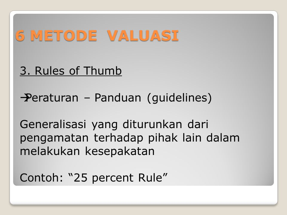 6 METODE VALUASI 3. Rules of Thumb Peraturan – Panduan (guidelines)
