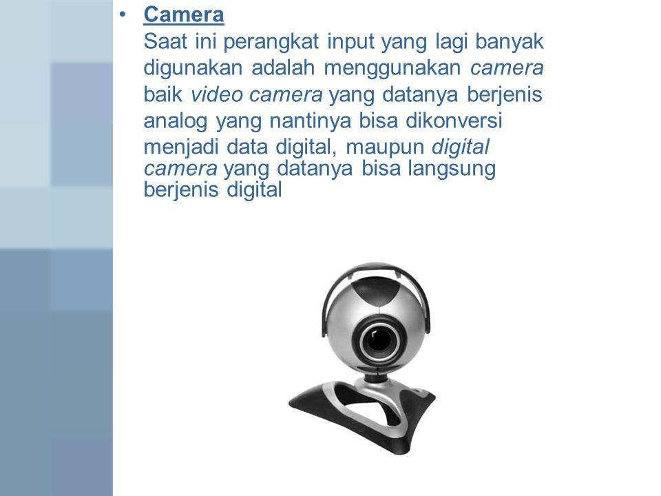 Camera Saat ini perangkat input yang lagi banyak. digunakan adalah menggunakan camera. baik video camera yang datanya berjenis.