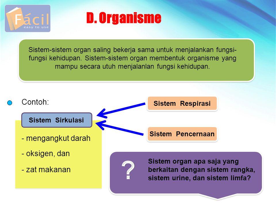 D. Organisme Contoh: - mengangkut darah - oksigen, dan - zat makanan