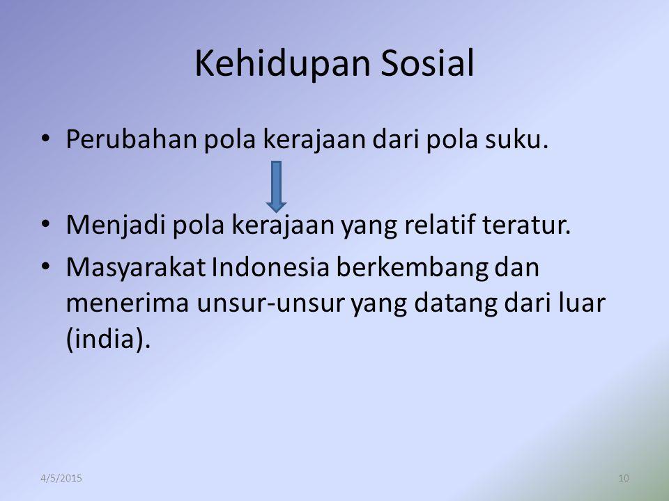 Kehidupan Sosial Perubahan pola kerajaan dari pola suku.