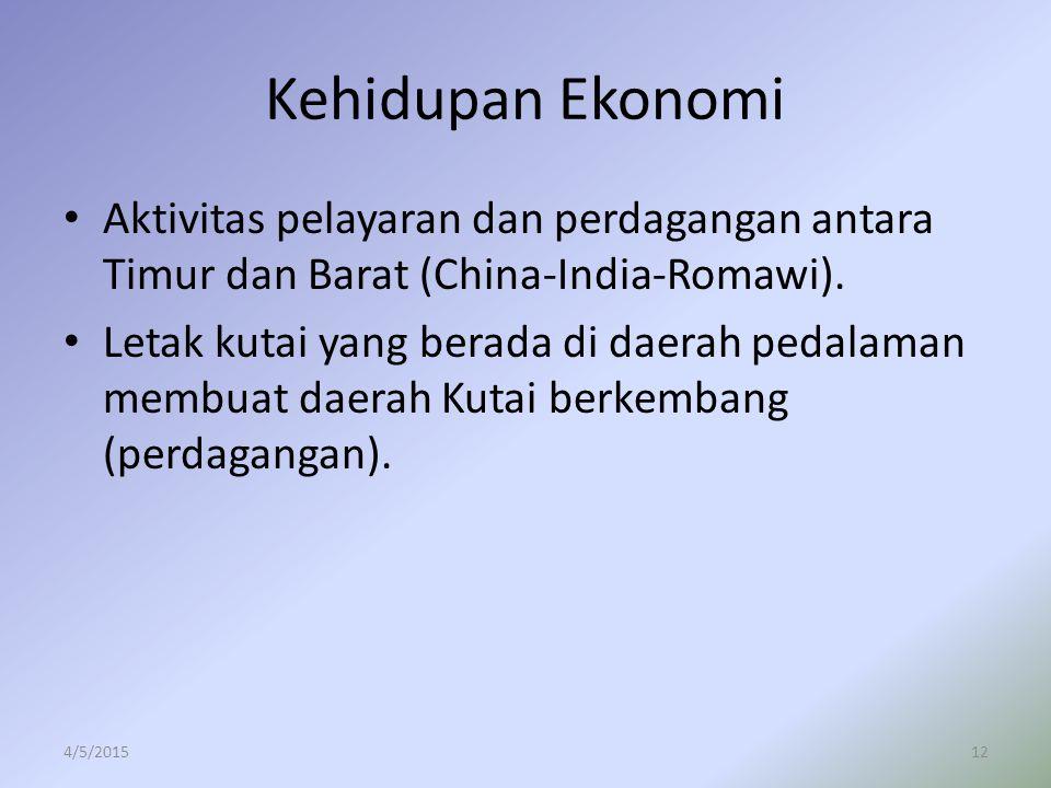 Kehidupan Ekonomi Aktivitas pelayaran dan perdagangan antara Timur dan Barat (China-India-Romawi).