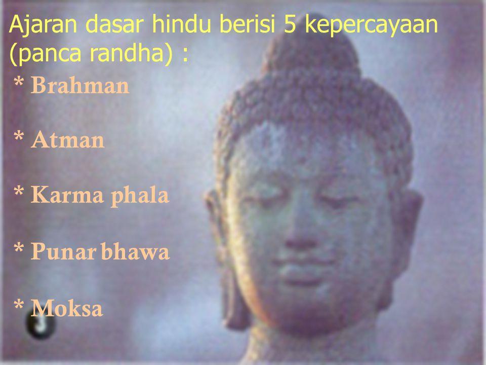 Ajaran dasar hindu berisi 5 kepercayaan (panca randha) :