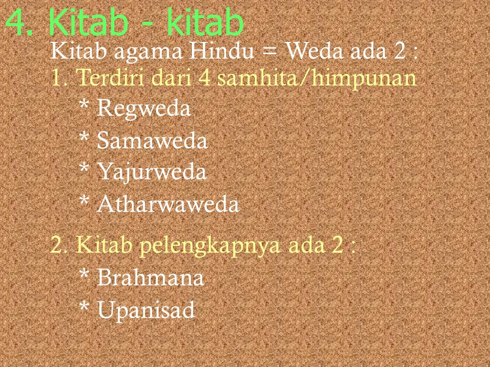 4. Kitab - kitab Kitab agama Hindu = Weda ada 2 :
