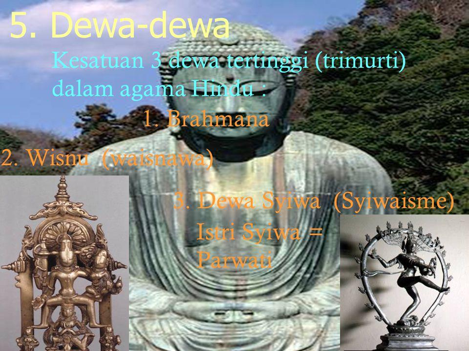 5. Dewa-dewa Kesatuan 3 dewa tertinggi (trimurti) dalam agama Hindu :