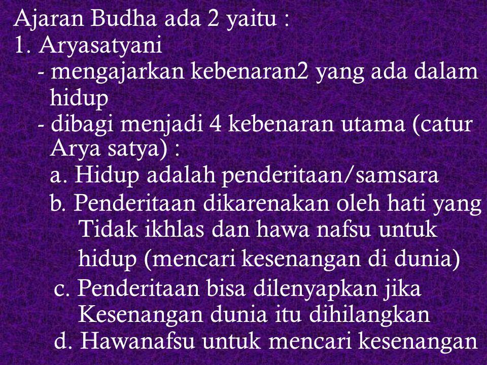 Ajaran Budha ada 2 yaitu :