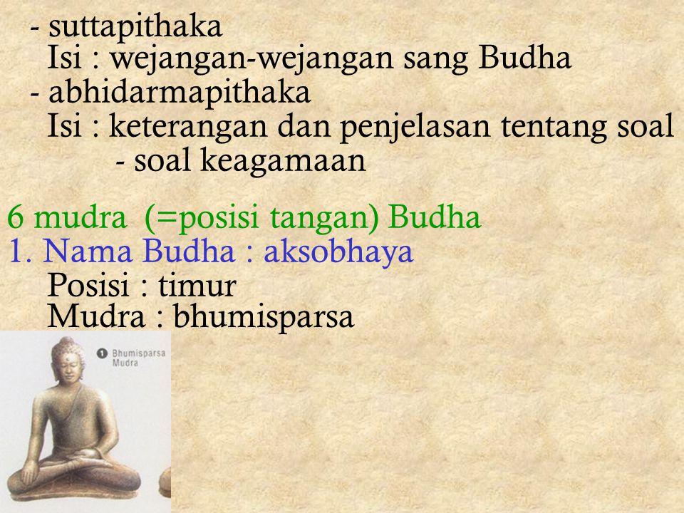 - suttapithaka Isi : wejangan-wejangan sang Budha. - abhidarmapithaka. Isi : keterangan dan penjelasan tentang soal.