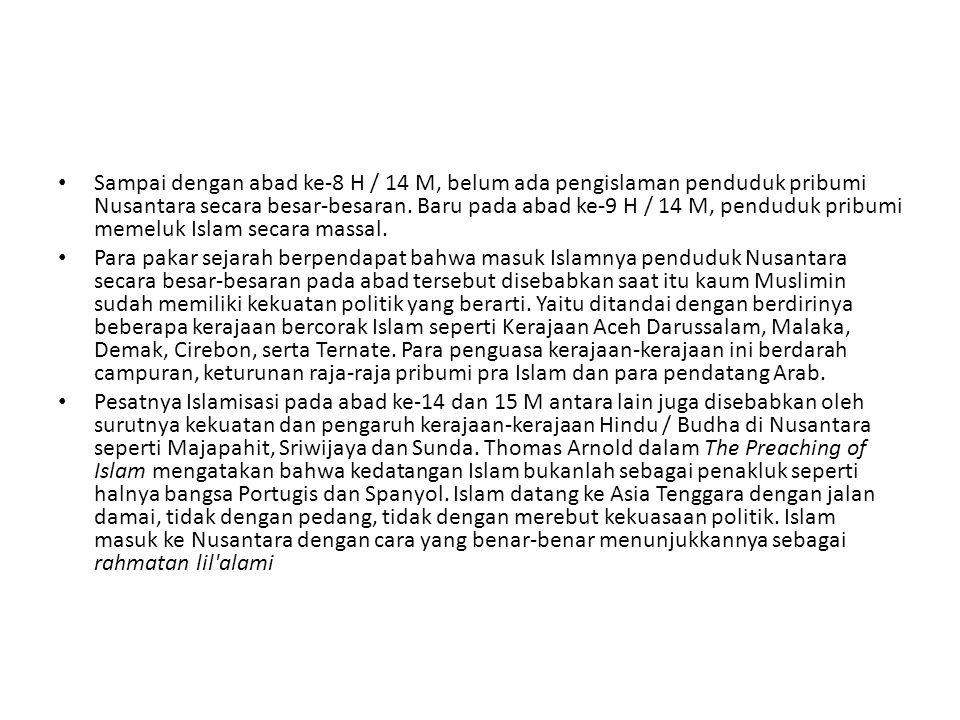 Sampai dengan abad ke-8 H / 14 M, belum ada pengislaman penduduk pribumi Nusantara secara besar-besaran. Baru pada abad ke-9 H / 14 M, penduduk pribumi memeluk Islam secara massal.