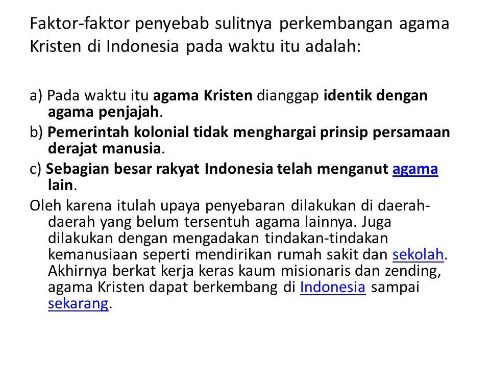 Faktor-faktor penyebab sulitnya perkembangan agama Kristen di Indonesia pada waktu itu adalah: