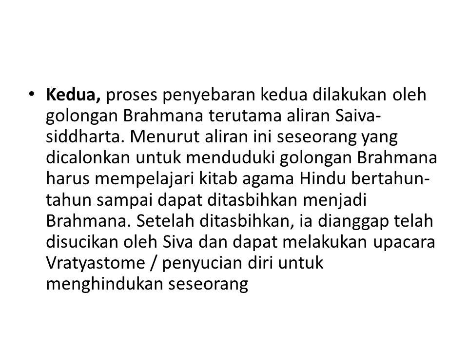 Kedua, proses penyebaran kedua dilakukan oleh golongan Brahmana terutama aliran Saiva-siddharta.
