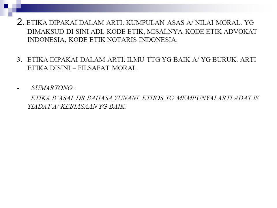 2. ETIKA DIPAKAI DALAM ARTI: KUMPULAN ASAS A/ NILAI MORAL