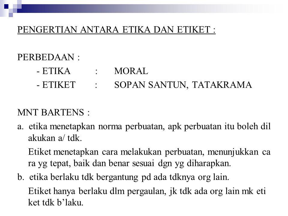 PENGERTIAN ANTARA ETIKA DAN ETIKET :