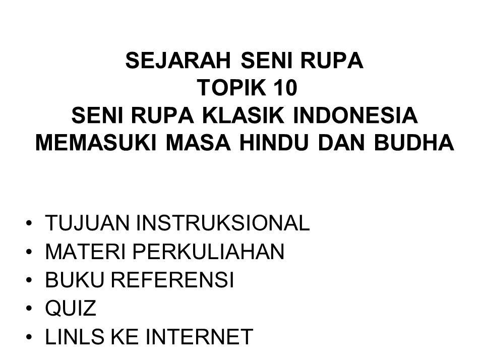 SEJARAH SENI RUPA TOPIK 10 SENI RUPA KLASIK INDONESIA MEMASUKI MASA HINDU DAN BUDHA