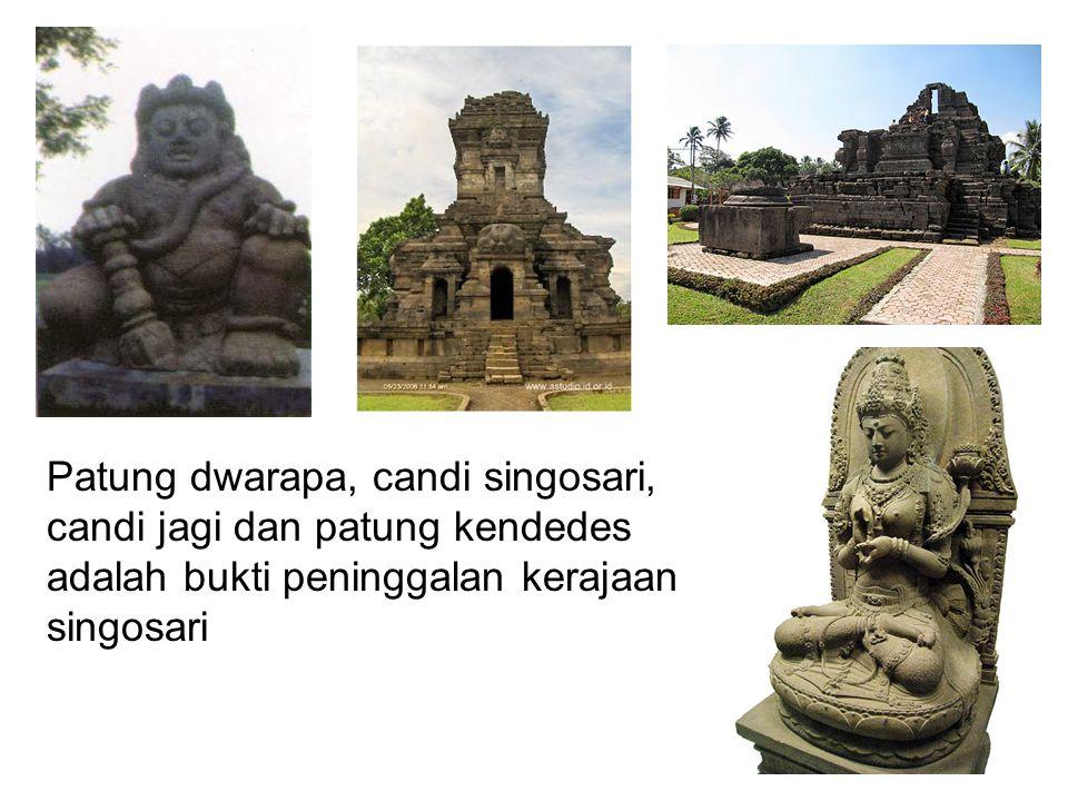 Patung dwarapa, candi singosari, candi jagi dan patung kendedes adalah bukti peninggalan kerajaan singosari