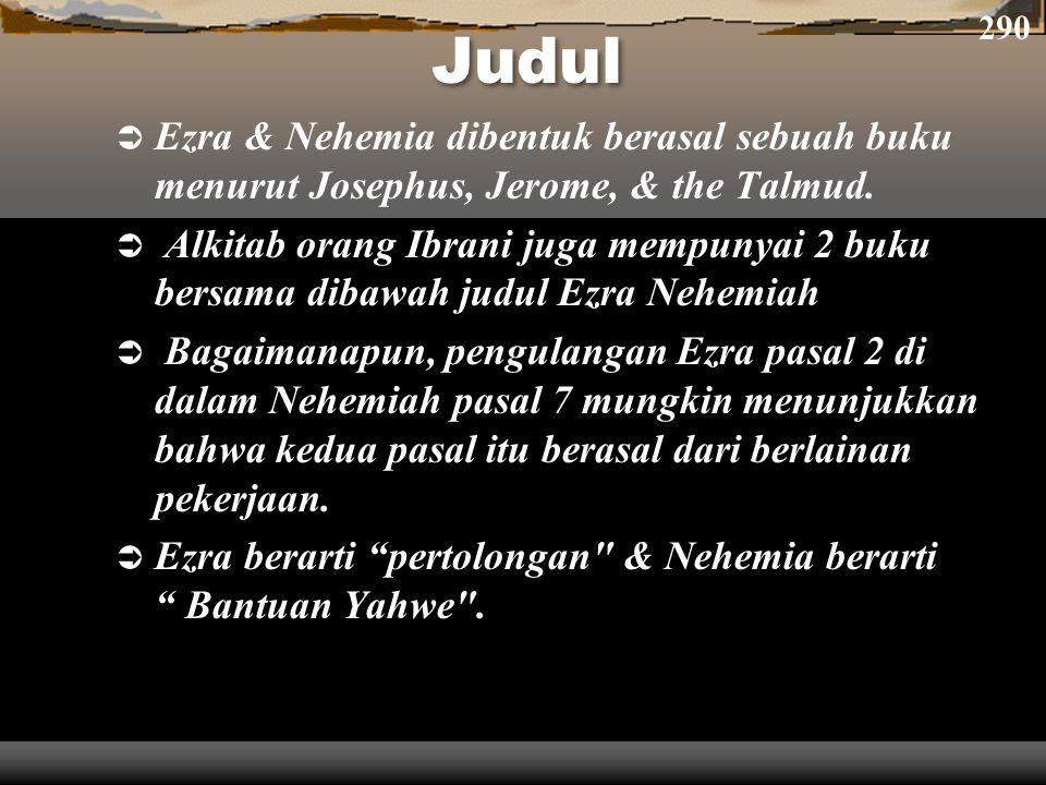 290 Judul. Ezra & Nehemia dibentuk berasal sebuah buku menurut Josephus, Jerome, & the Talmud.