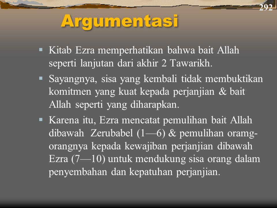 292 Argumentasi. Kitab Ezra memperhatikan bahwa bait Allah seperti lanjutan dari akhir 2 Tawarikh.