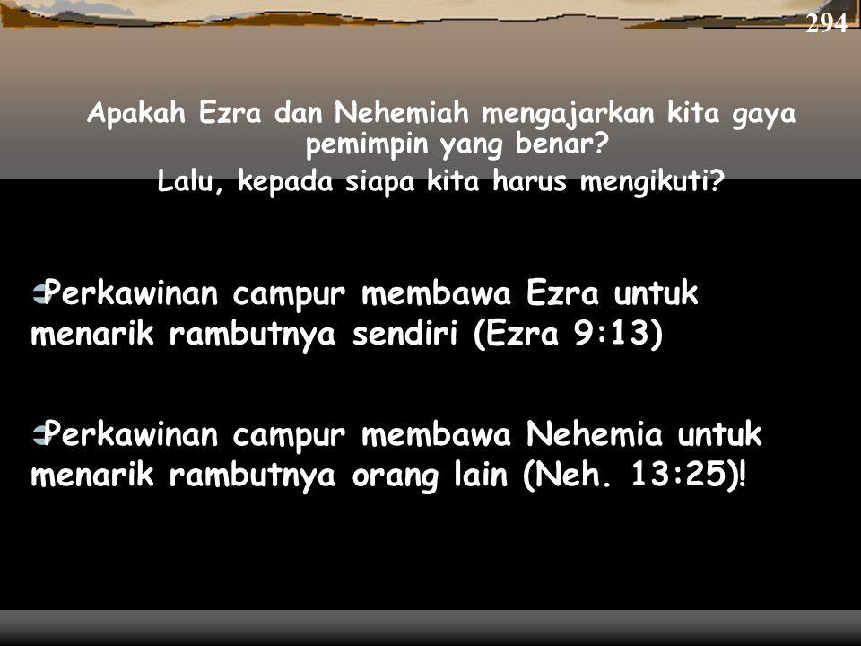 294 Apakah Ezra dan Nehemiah mengajarkan kita gaya pemimpin yang benar Lalu, kepada siapa kita harus mengikuti