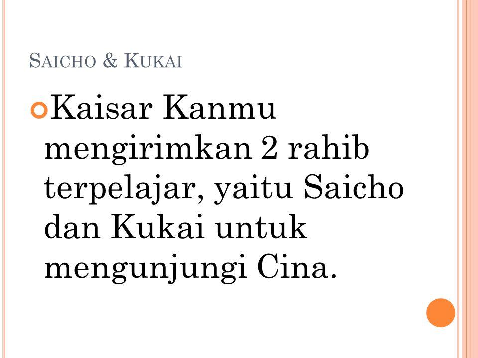Saicho & Kukai Kaisar Kanmu mengirimkan 2 rahib terpelajar, yaitu Saicho dan Kukai untuk mengunjungi Cina.
