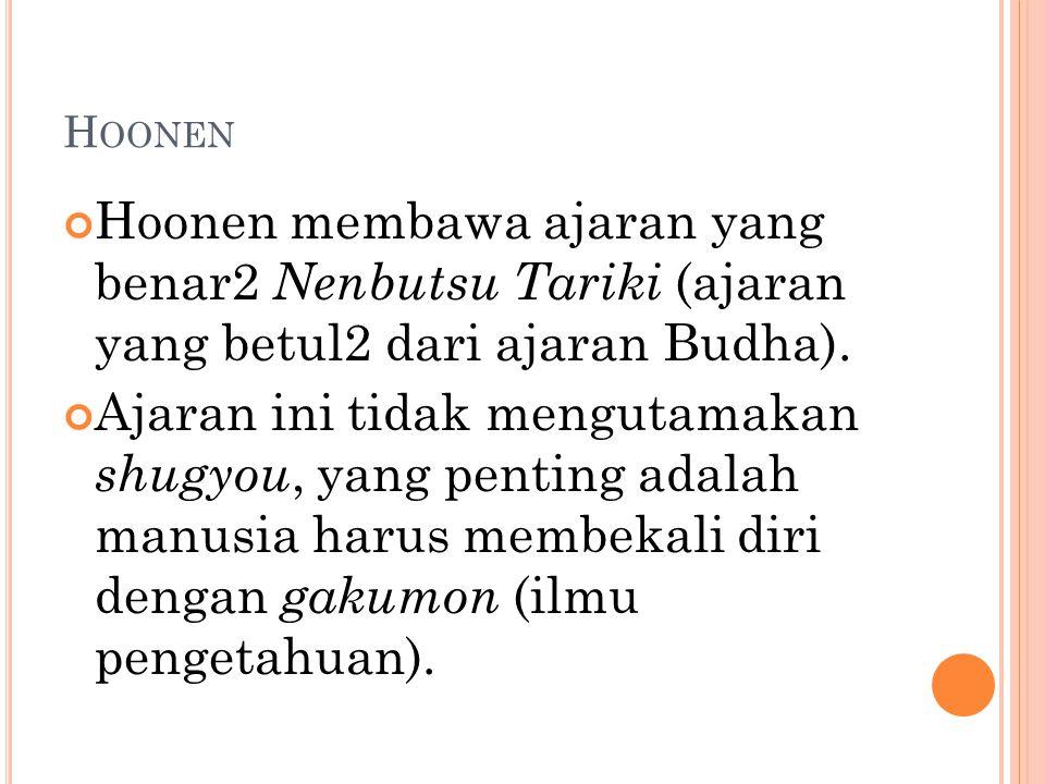 Hoonen Hoonen membawa ajaran yang benar2 Nenbutsu Tariki (ajaran yang betul2 dari ajaran Budha).
