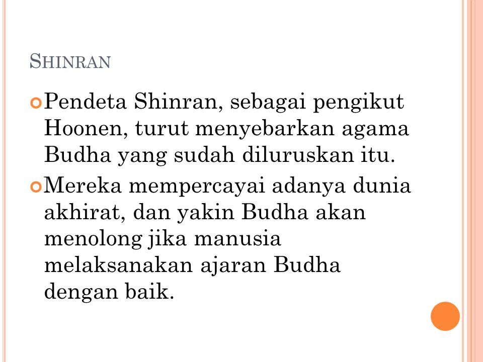 Shinran Pendeta Shinran, sebagai pengikut Hoonen, turut menyebarkan agama Budha yang sudah diluruskan itu.