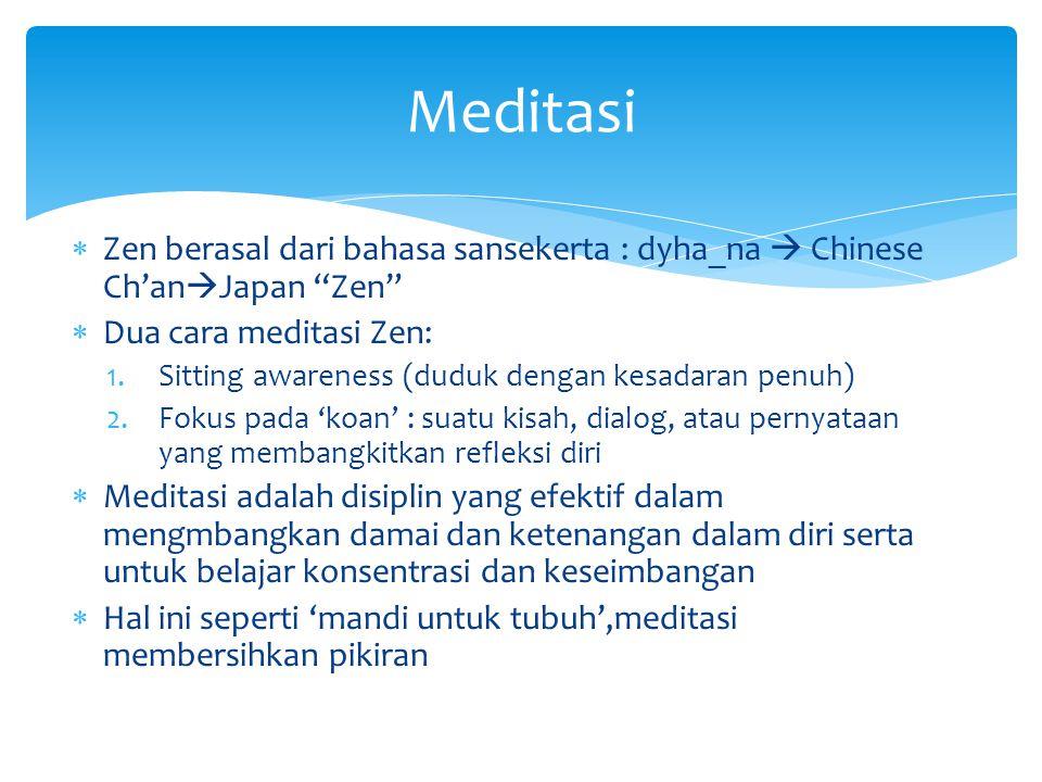 Meditasi Zen berasal dari bahasa sansekerta : dyha_na  Chinese Ch'anJapan Zen Dua cara meditasi Zen: