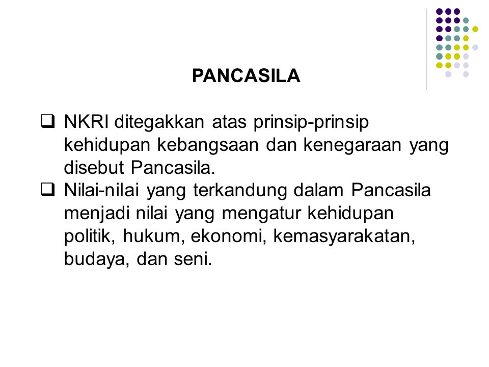 PANCASILA NKRI ditegakkan atas prinsip-prinsip kehidupan kebangsaan dan kenegaraan yang disebut Pancasila.