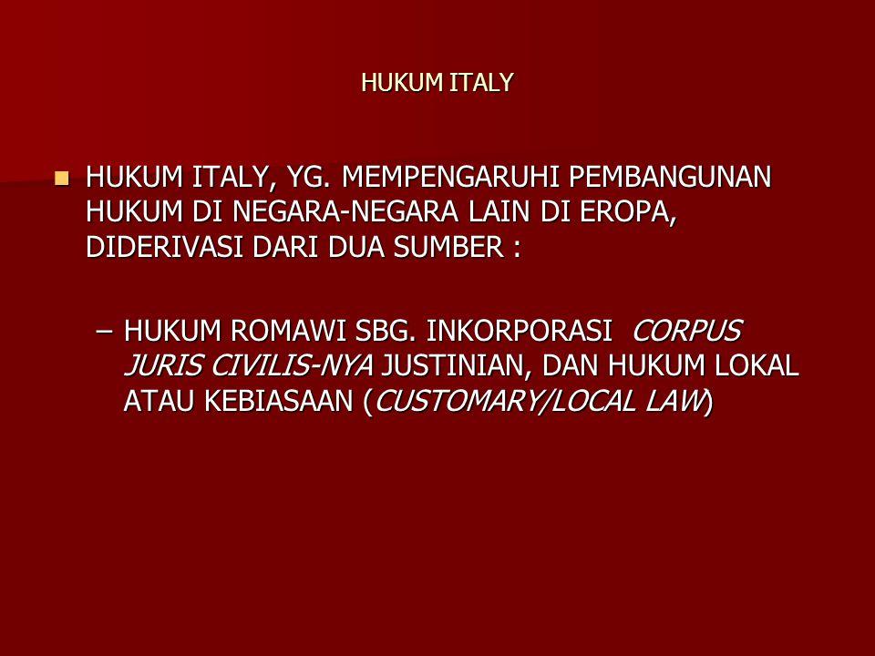 HUKUM ITALY HUKUM ITALY, YG. MEMPENGARUHI PEMBANGUNAN HUKUM DI NEGARA-NEGARA LAIN DI EROPA, DIDERIVASI DARI DUA SUMBER :