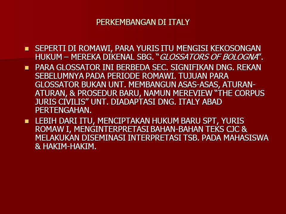 PERKEMBANGAN DI ITALY SEPERTI DI ROMAWI, PARA YURIS ITU MENGISI KEKOSONGAN HUKUM – MEREKA DIKENAL SBG. GLOSSATORS OF BOLOGNA .