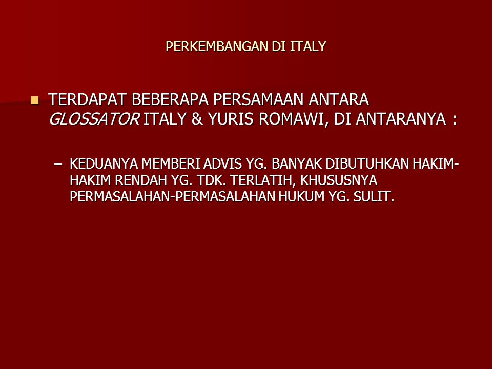 PERKEMBANGAN DI ITALY TERDAPAT BEBERAPA PERSAMAAN ANTARA GLOSSATOR ITALY & YURIS ROMAWI, DI ANTARANYA :