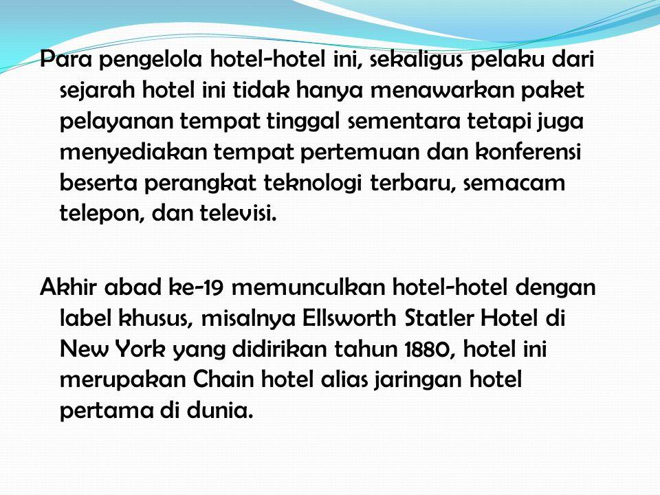 Para pengelola hotel-hotel ini, sekaligus pelaku dari sejarah hotel ini tidak hanya menawarkan paket pelayanan tempat tinggal sementara tetapi juga menyediakan tempat pertemuan dan konferensi beserta perangkat teknologi terbaru, semacam telepon, dan televisi.