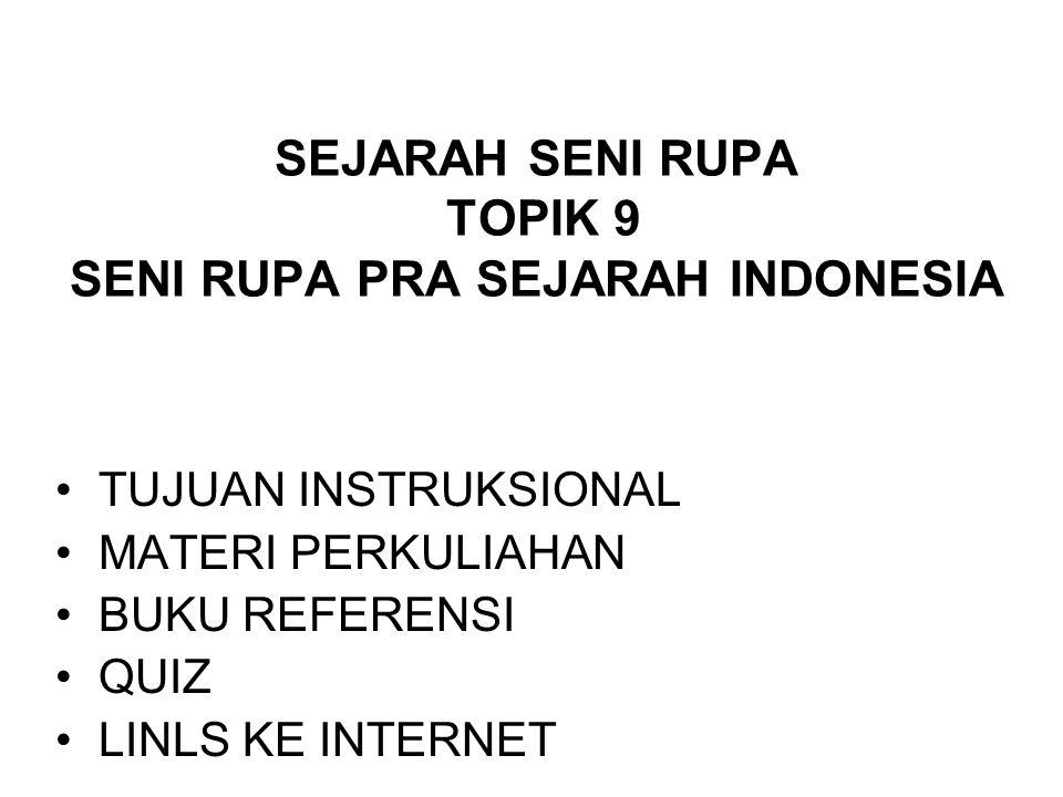 SEJARAH SENI RUPA TOPIK 9 SENI RUPA PRA SEJARAH INDONESIA
