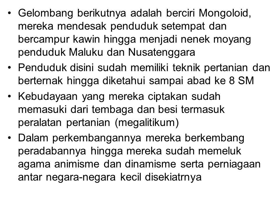 Gelombang berikutnya adalah berciri Mongoloid, mereka mendesak penduduk setempat dan bercampur kawin hingga menjadi nenek moyang penduduk Maluku dan Nusatenggara