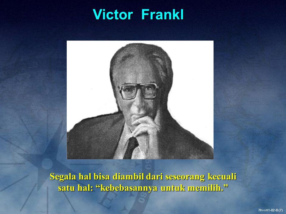Victor Frankl Untuk pendalaman cerita mengenai Victor Frankl, silahkan membaca buku bacaan wajib tujuh kebiasaan manusia yang sangat efektif.