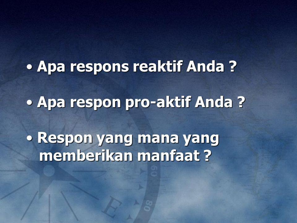 Apa respons reaktif Anda Apa respon pro-aktif Anda