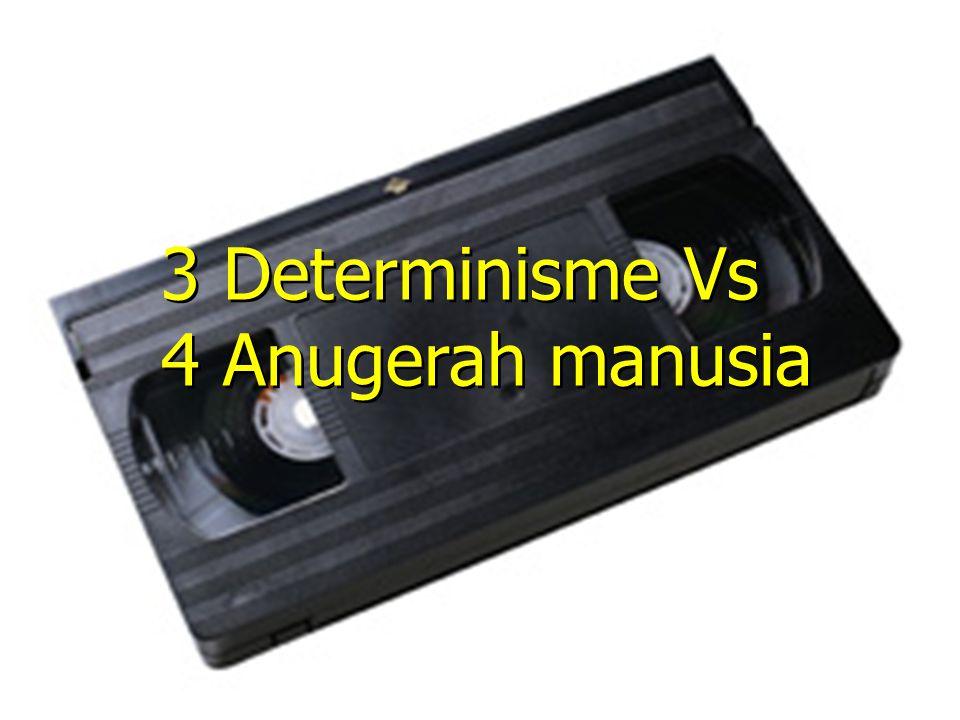 3 Determinisme Vs 4 Anugerah manusia