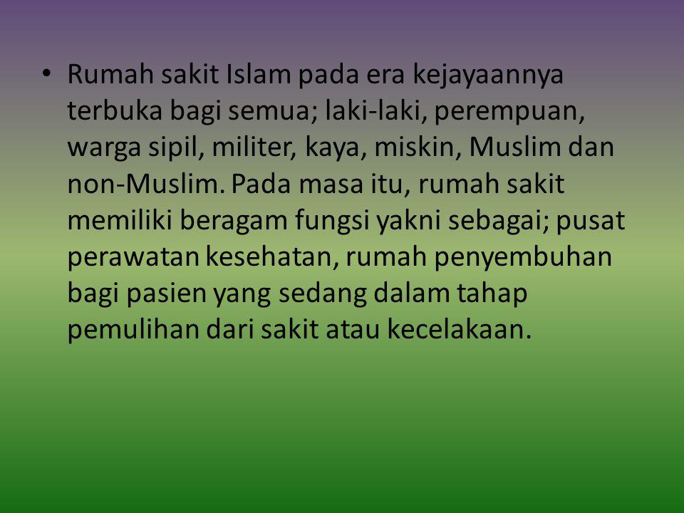 Rumah sakit Islam pada era kejayaannya terbuka bagi semua; laki-laki, perempuan, warga sipil, militer, kaya, miskin, Muslim dan non-Muslim.