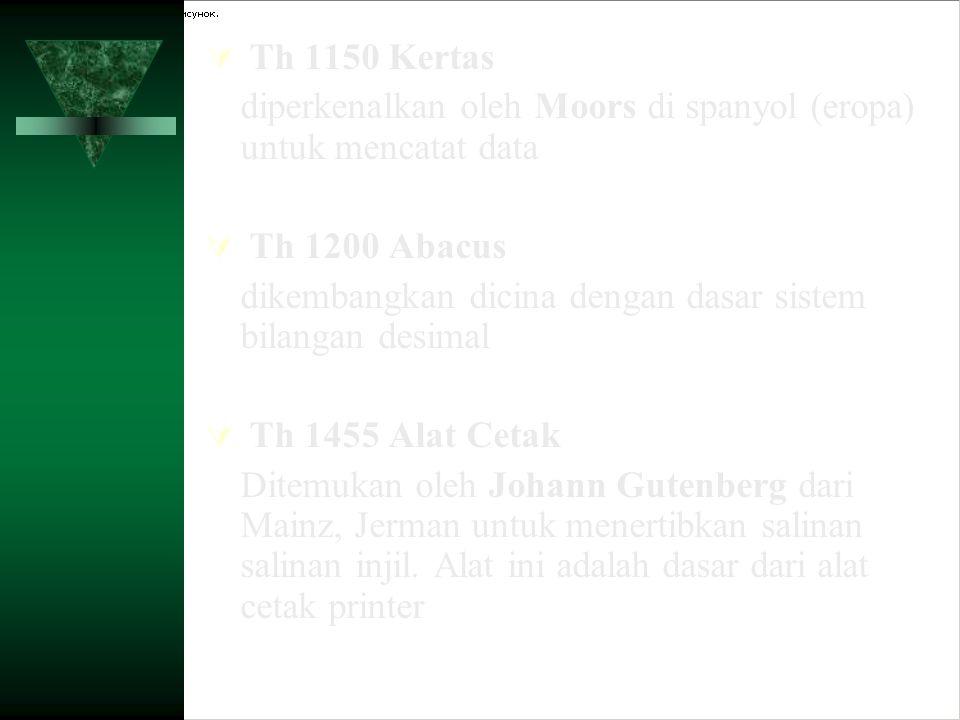 Th 1150 Kertas diperkenalkan oleh Moors di spanyol (eropa) untuk mencatat data. Th 1200 Abacus.