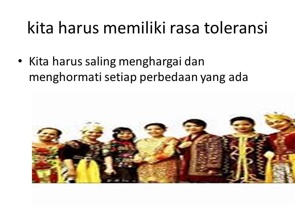 kita harus memiliki rasa toleransi