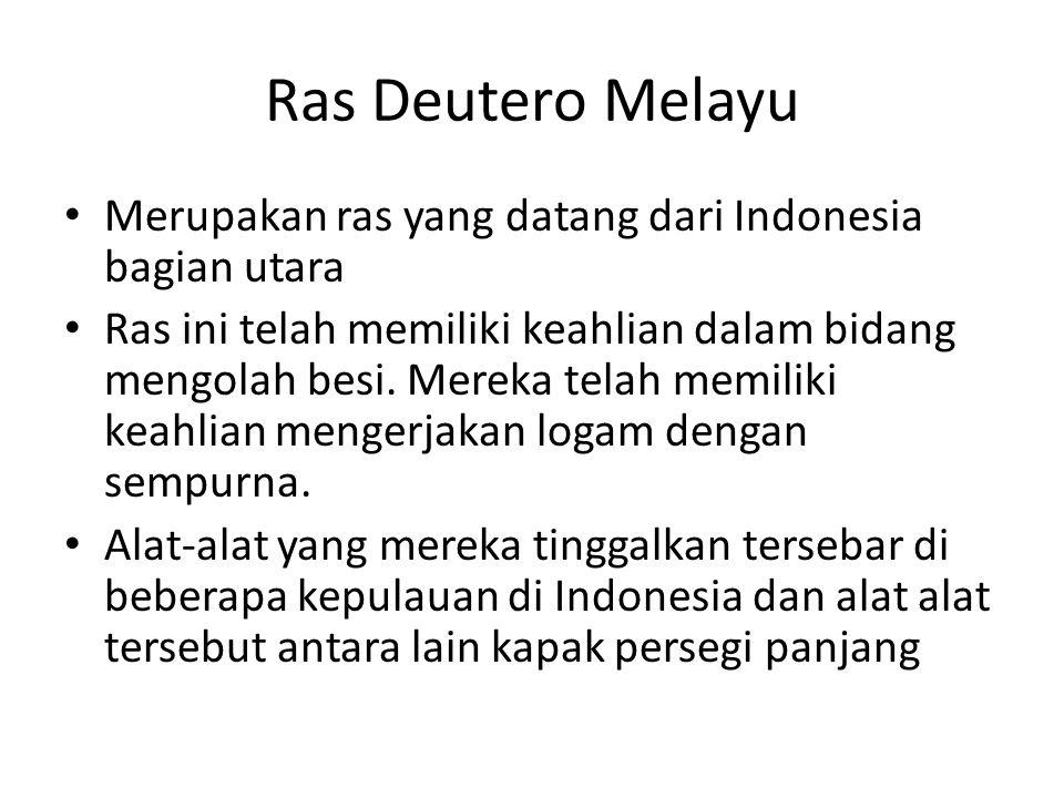 Ras Deutero Melayu Merupakan ras yang datang dari Indonesia bagian utara.