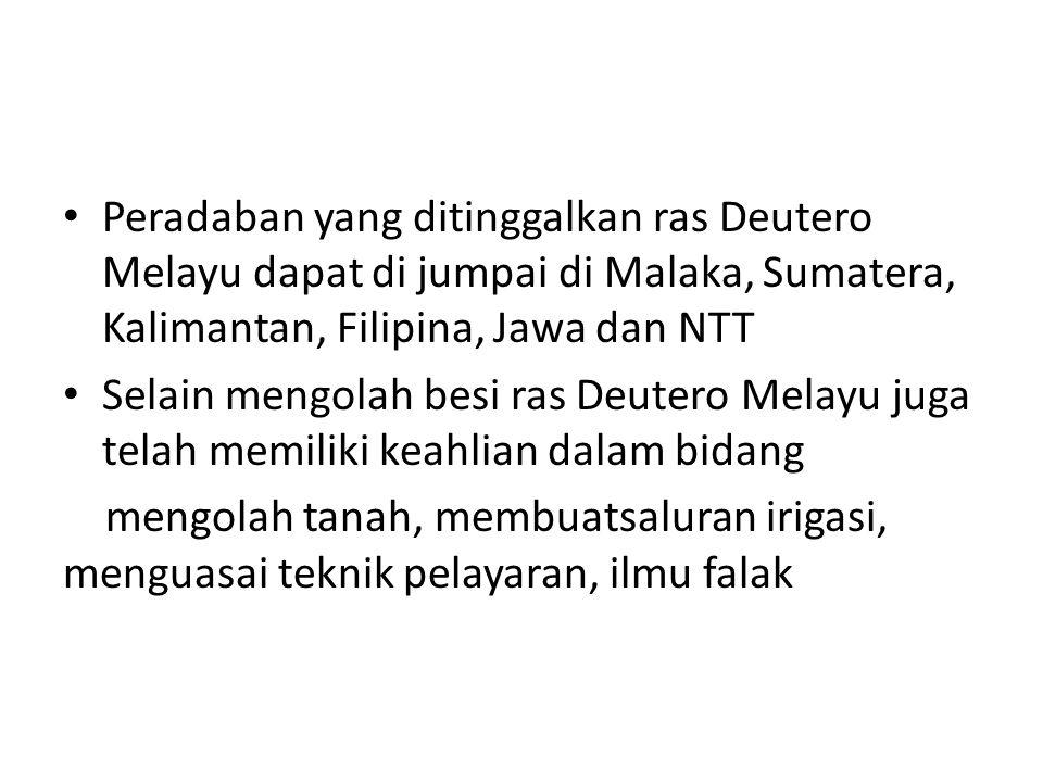 Peradaban yang ditinggalkan ras Deutero Melayu dapat di jumpai di Malaka, Sumatera, Kalimantan, Filipina, Jawa dan NTT