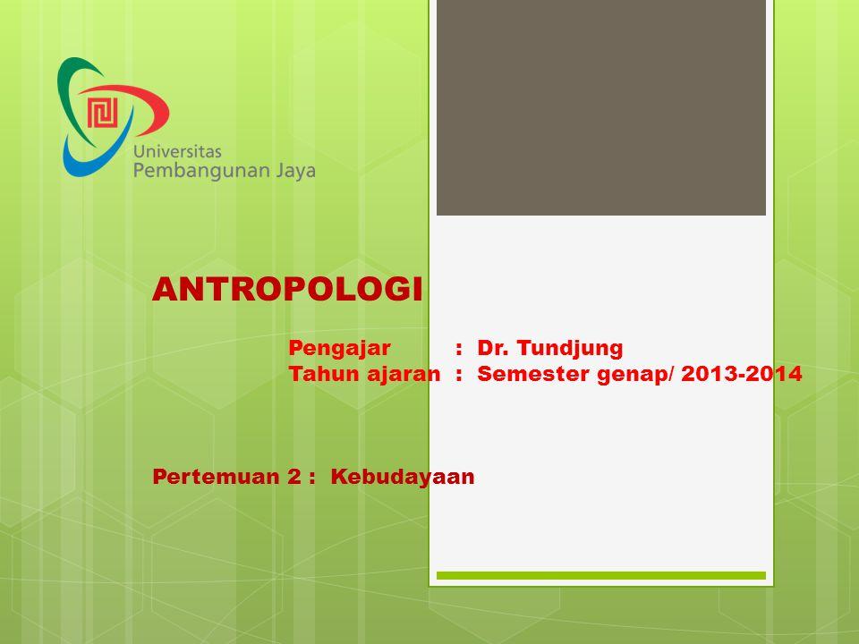 ANTROPOLOGI Pengajar : Dr. Tundjung