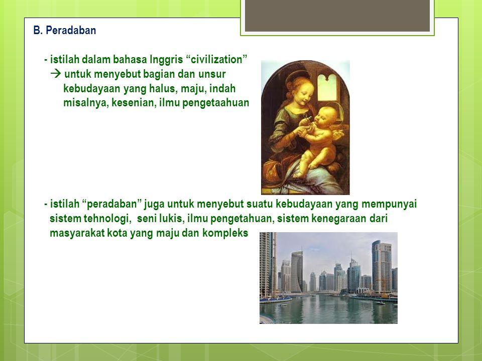 B. Peradaban - istilah dalam bahasa Inggris civilization  untuk menyebut bagian dan unsur. kebudayaan yang halus, maju, indah.