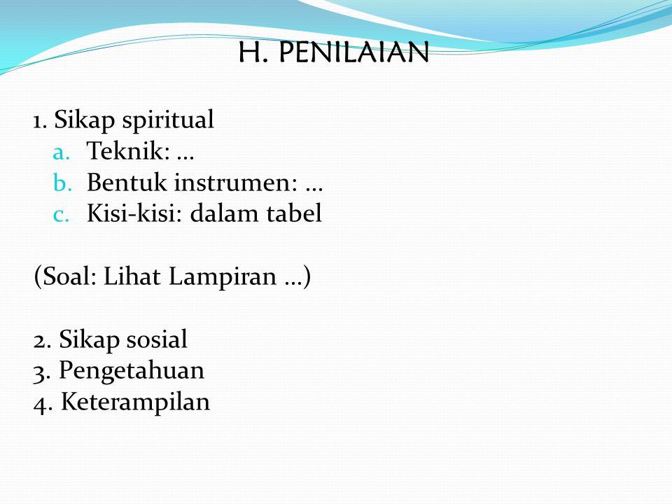 H. PENILAIAN 1. Sikap spiritual Teknik: ... Bentuk instrumen: ...