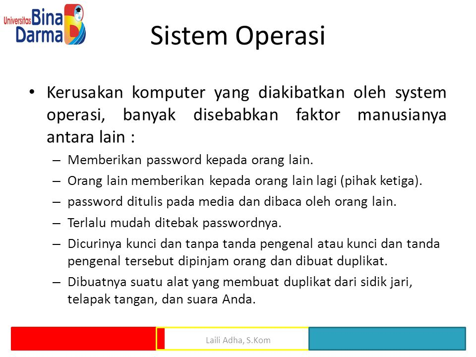 Sistem Operasi Kerusakan komputer yang diakibatkan oleh system operasi, banyak disebabkan faktor manusianya antara lain :