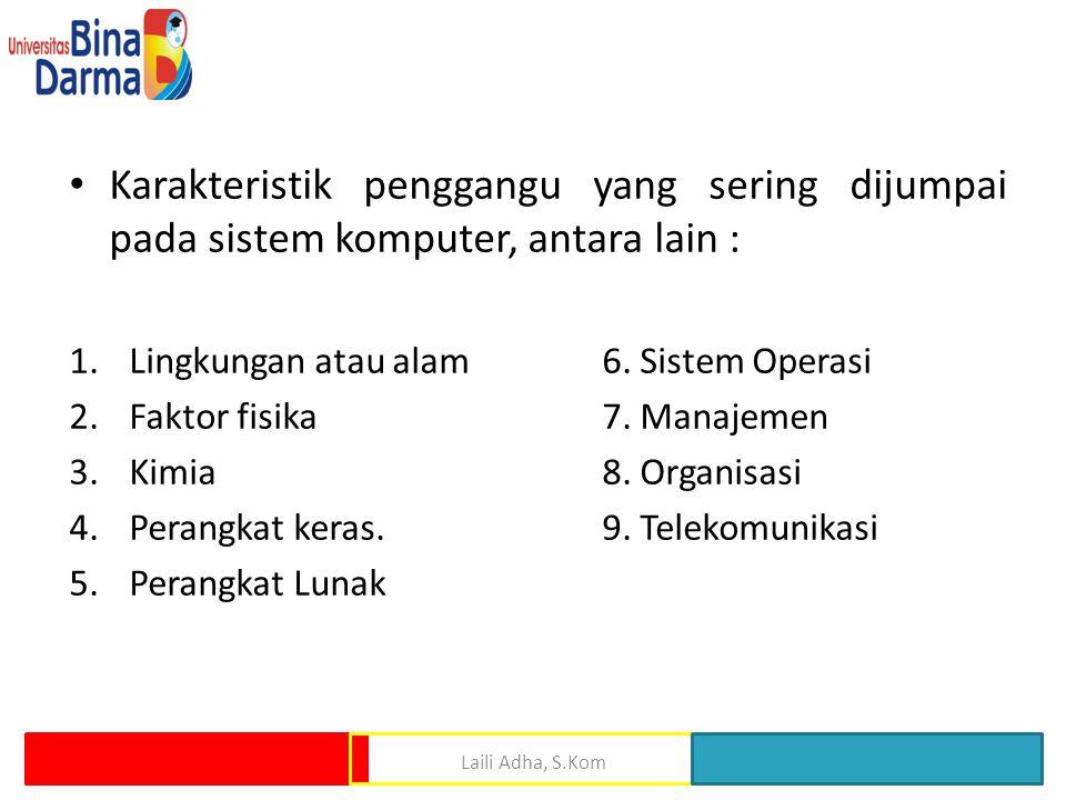 Karakteristik penggangu yang sering dijumpai pada sistem komputer, antara lain :